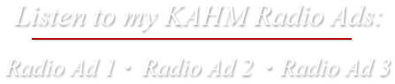 Listen to my KAHM Radio Ad